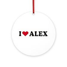 I LOVE ALEX ~  Ornament (Round)