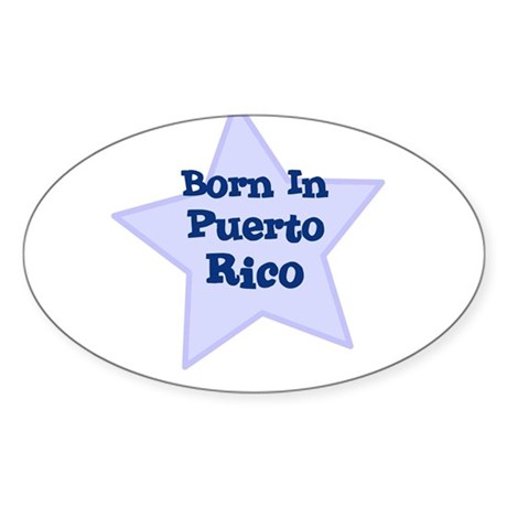 Born In Puerto Rico Oval Sticker