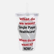 Single Payer Health Care NOW! Acrylic Double-wall