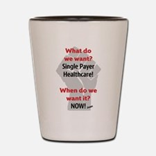 Single Payer Health Care NOW! Shot Glass
