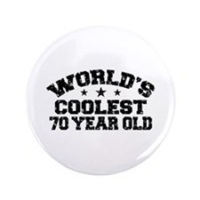 """World's Coolest 70 Year Old 3.5"""" Button"""
