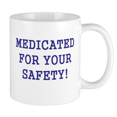Medicated for your safety Mug
