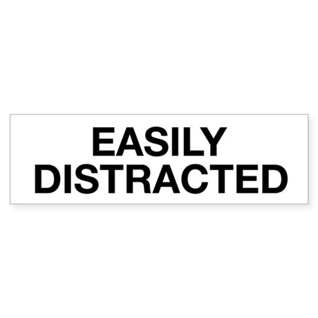 Easily Distracted Bumper Sticker