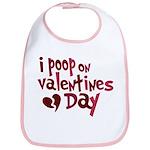 I Poop On Valentine's Day Bib