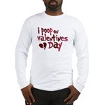 I Poop On Valentine's Day Long Sleeve T-Shirt