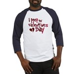 I Poop On Valentine's Day Baseball Jersey
