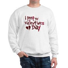 I Poop On Valentine's Day Sweatshirt