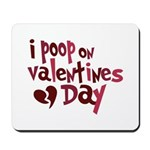 I Poop On Valentine's Day Mousepad
