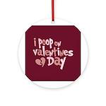 I Poop On Valentine's Day Ornament (Round)
