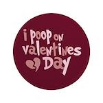 "I Poop On Valentine's Day 3.5"" Button"