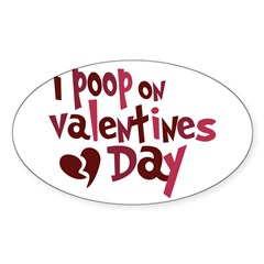 I Poop On Valentine's Day Oval Decal
