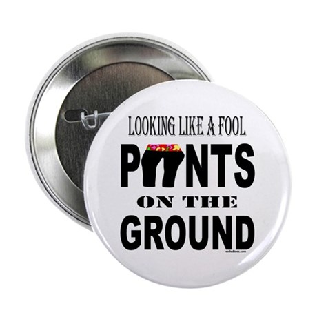 "PANTS ON THE GROUND 2.25"" Button"