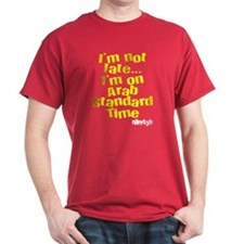I'm Not Late, I'm on Arab Standard Time T-Shirt
