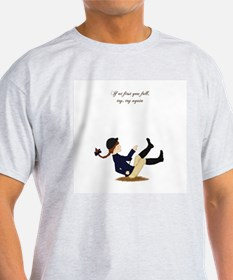 If at First You Fall Girl T-Shirt