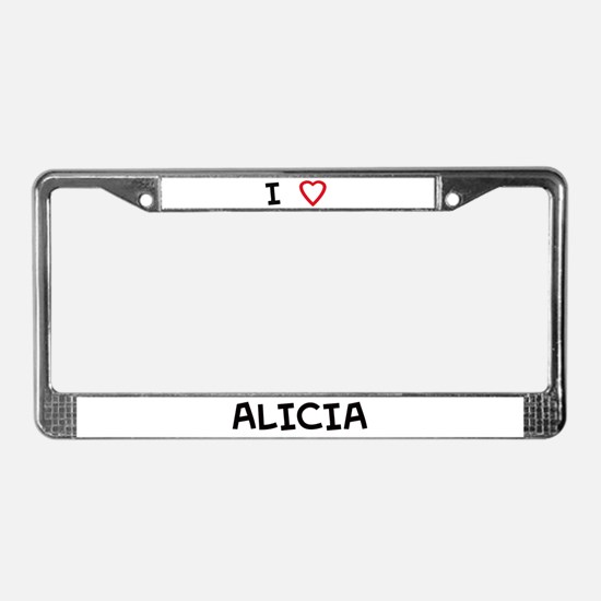 I Love ALICIA License Plate Frame