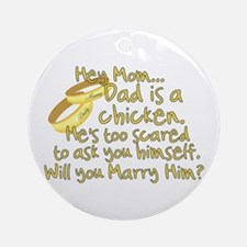 Will you marry Daddy? Ornament (Round)
