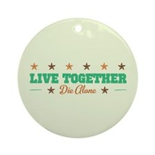 Live Together Die Alone Ornament (Round)