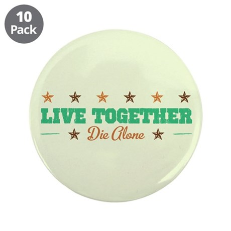 """Live Together Die Alone 3.5"""" Button (10 pack)"""