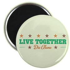 Live Together Die Alone Magnet