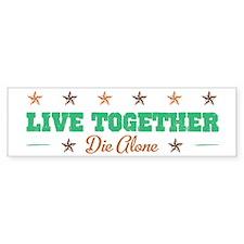 Live Together Die Alone Bumper Bumper Sticker