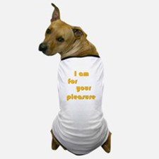I Am For Your Pleasure Dog T-Shirt