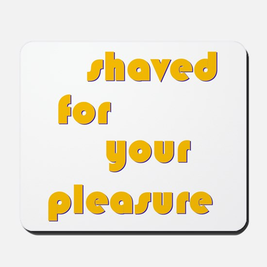 Shaved For Your Pleasure Mousepad