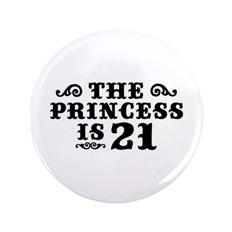 "The Princess is 21 3.5"" Button"