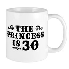 The Princess is 30 Mug