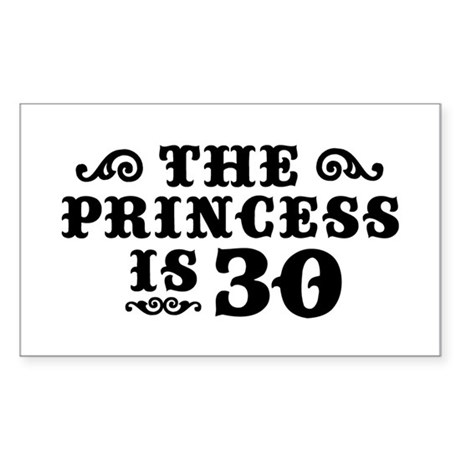 The Princess is 30 Rectangle Sticker
