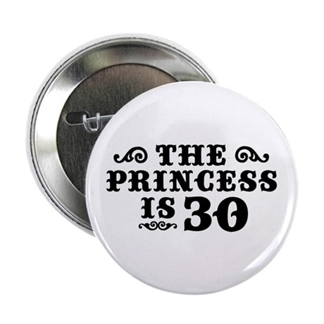 """The Princess is 30 2.25"""" Button"""