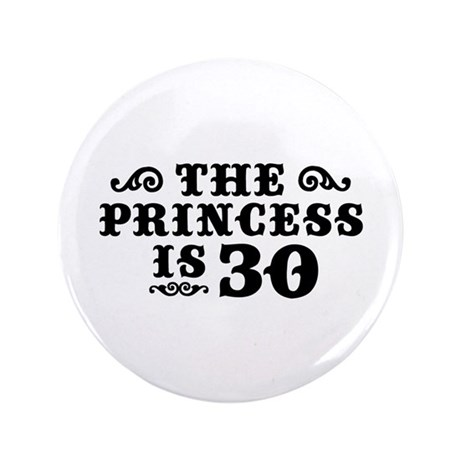 """The Princess is 30 3.5"""" Button"""