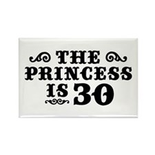 The Princess is 30 Rectangle Magnet