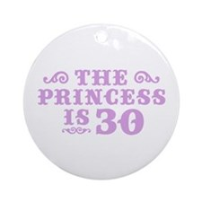 The Princess is 30 Ornament (Round)