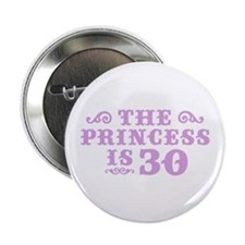 "The Princess is 30 2.25"" Button"