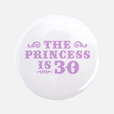 "The Princess is 30 3.5"" Button"