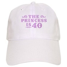 The Princess is 40 Baseball Cap