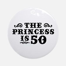 The Princess is 50 Ornament (Round)