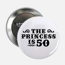 """The Princess is 50 2.25"""" Button"""