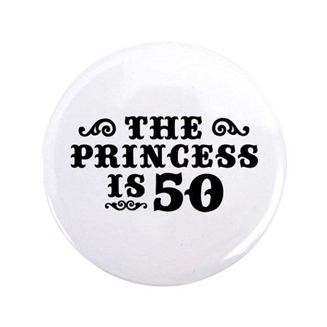 """The Princess is 50 3.5"""" Button"""
