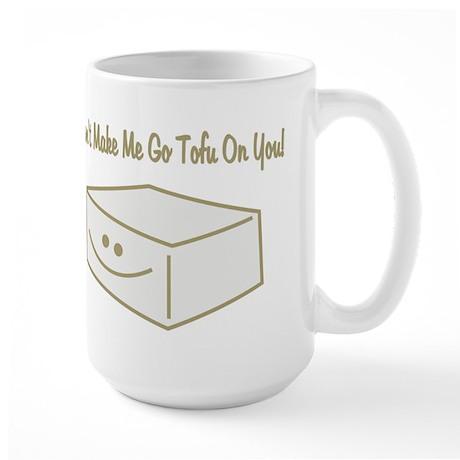 Don't make me go tofu Large Mug