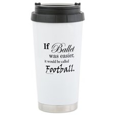 """If Ballet Was"" Travel Mug"