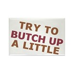 """""""Try To Butch Up"""" Rectangle Magnet (10 pack)"""