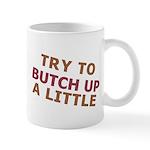 """""""Try To Butch Up"""" Mug"""