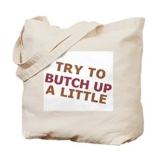 """Try To Butch Up"" Tote Bag"