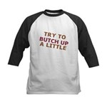 """""""Try To Butch Up"""" Kids Baseball Jersey"""