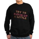"""Try To Butch Up"" Sweatshirt (dark)"
