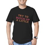 """""""Try To Butch Up"""" Men's Fitted T-Shirt (dark)"""