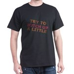 """""""Try To Butch Up"""" Dark T-Shirt"""