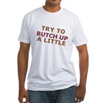 """""""Try To Butch Up"""" Fitted T-Shirt"""