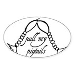 """Pull My Pigtails"" Oval Sticker"
